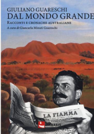Dal mondo grande. Racconti e cronache australiane - Giuliano Guareschi |