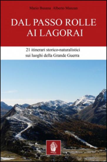 Dal passo Rolle ai Lagorai. 21 itinerari storico escursionistici sui luoghi della grande guerra - Mario Busana   Thecosgala.com