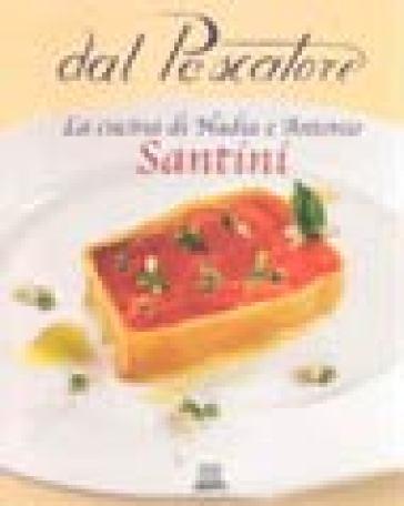 Dal pescatore. La cucina di Nadia e Antonio Santini - Aldo Santini   Rochesterscifianimecon.com
