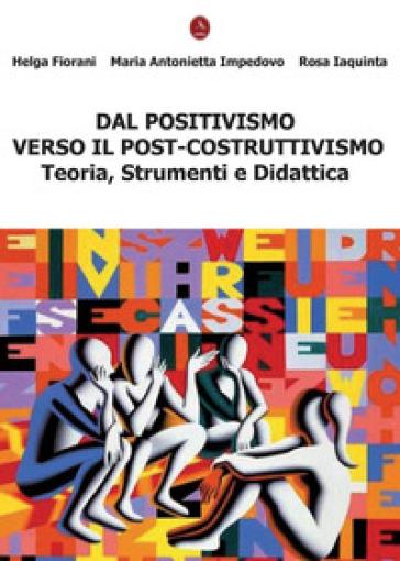Dal positivismo verso il post-costruttivismo. Teoria, strumenti e didattica - Helga Fiorani |