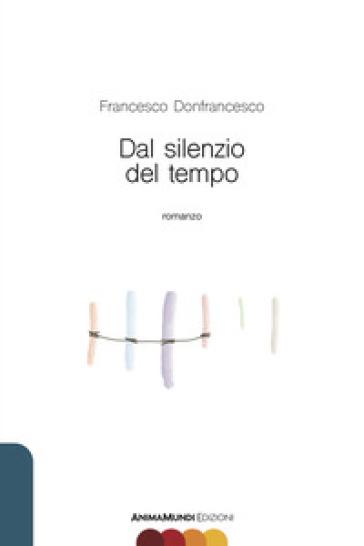 Dal silenzio del tempo - Francesco Donfrancesco |