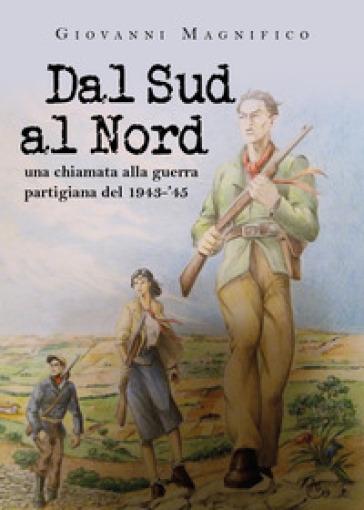 Dal sud al nord una chiamata alla guerra partigiana del 1943-'45 - Giovanni Magnifico | Kritjur.org