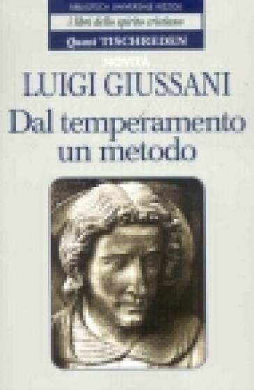 Dal temperamento un metodo. Quasi Tischreden - Luigi Giussani |
