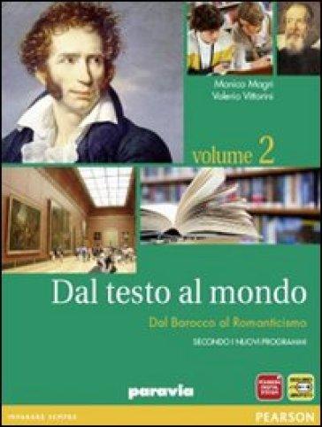 Dal testo al mondo. Per le Scuole superiori. Con espansione online. 2: Dal Barocco al Romanticismo - Monica Magri  