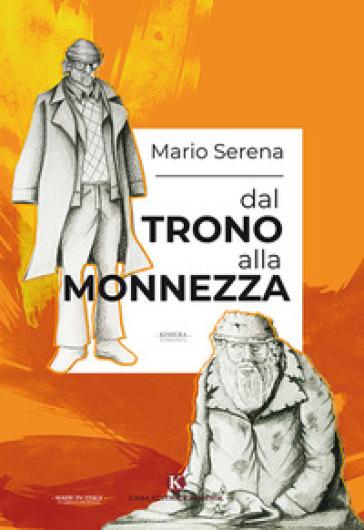 Dal trono alla monnezza - Mario Serena |