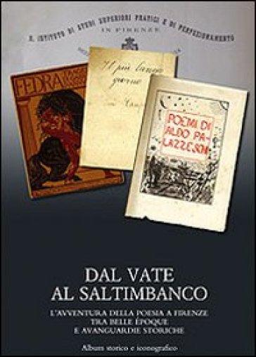 Dal vate al saltimbanco. L'avventura della poesia a Firenze tra belle époque e avanguardie storiche. Album storico e iconografico
