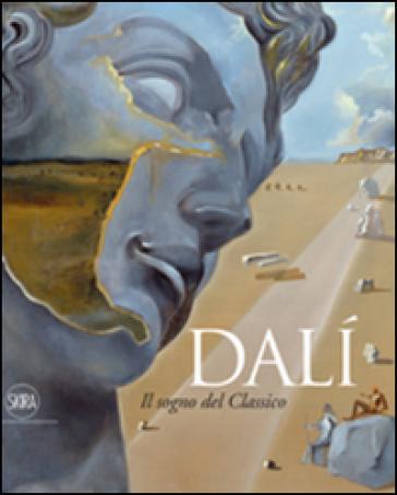 Dalì. Il sogno del classico. Ediz. illustrata - Montse A. Teixidor | Thecosgala.com