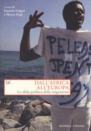Dall'Africa all'Europa. La sfida politica delle migrazioni - D. Frigeri |