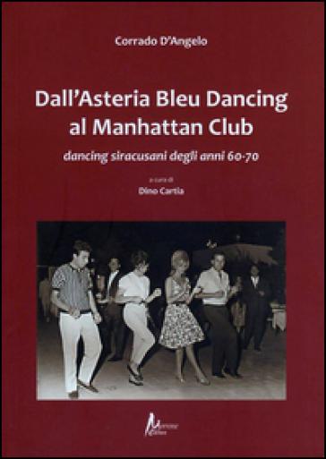 Dall'Asteria Bleu Dancing al Manhattan Club. Dancing siracusani degli anni 60-70 - Corrado D'Angelo   Rochesterscifianimecon.com