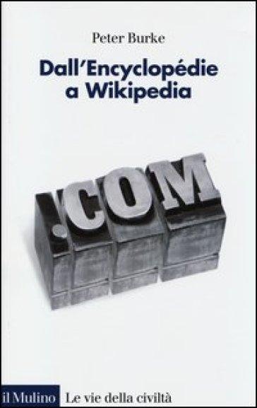 Dall'Encyclopédie a Wikipedia. Storia sociale della conoscenza. 2. - Peter Burke pdf epub
