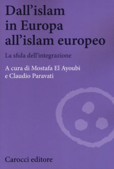 Dall'Islam in Europa all'Islam europeo. La sfida dell'integrazione - M. El Ayoubi |