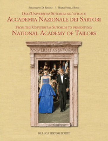 Dall'Universitas Sutorum all'Accademia Nazionale Sartori. Ediz. italiana e inglese - S. Di Rienzo |