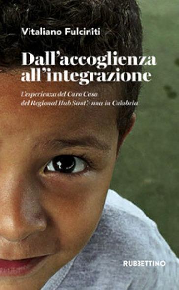 Dall'accoglienza all'integrazione. L'esperienza del Cara Casa del Regional Hub Sant'Anna in Calabria - Vitaliano Fulciniti |