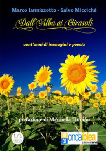 Dall'alba ai girasoli - Marco Iannizzotto |