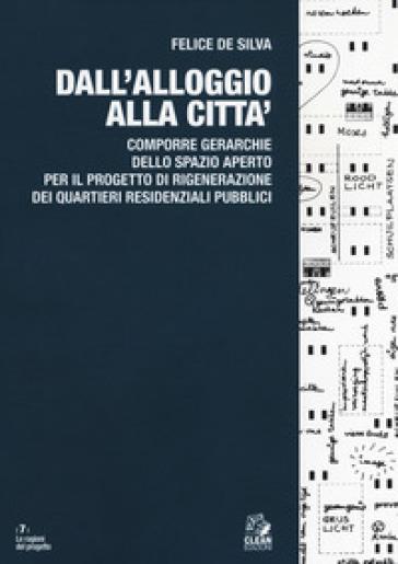 Dall'alloggio alla città. Comporre gerarchie dello spazio aperto per il progetto di rigenerazione dei quartieri residenziali pubblici - Felice de Silva   Thecosgala.com
