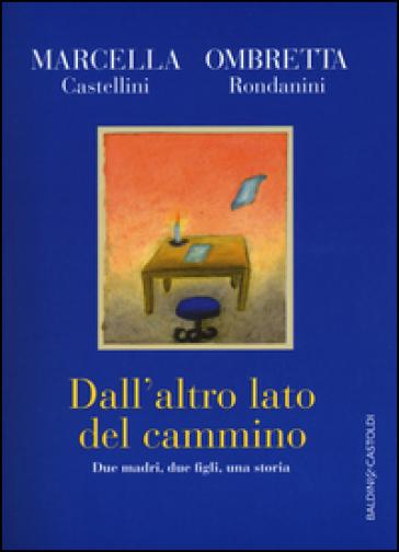 Dall'altro lato del cammino. Due madri , due figli, una storia - Marcella Castellini pdf epub