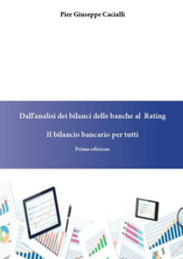 Dall'analisi dei bilanci delle banche al rating. Il bilancio bancario per tutti - Pier Giuseppe Cacialli | Thecosgala.com