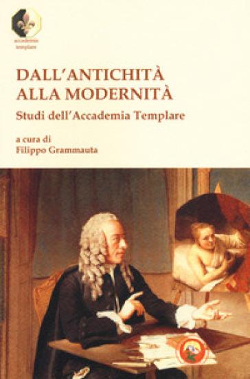 Dall'antichità alla modernità. Studi dell'Accademia Templare - F. Grammauta | Kritjur.org