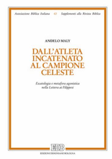 Dall'atleta incatenato al campione celeste. Escatologia e metafora agonistica nella Lettera ai Filippesi - Andelo Maly | Kritjur.org