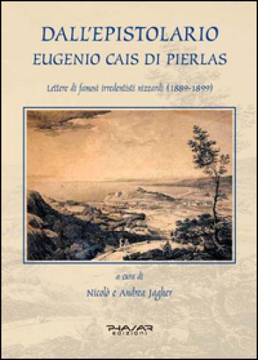 Dall'epistolario Eugenio Cais di Pierlas. Lettere di famosi irredentisti nizzardi (1889-1899) - Andrea Jagher  