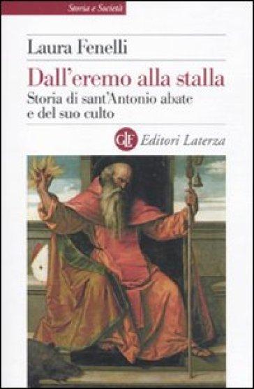 Dall'eremo alla stalla. Storia di sant'Antonio Abate e del suo culto - Laura Fenelli | Jonathanterrington.com
