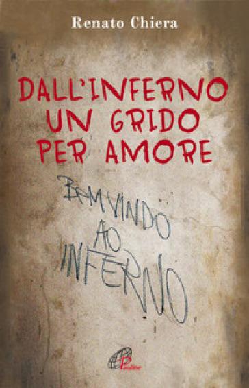 Dall'inferno un grido per amore - Renato Chiera |