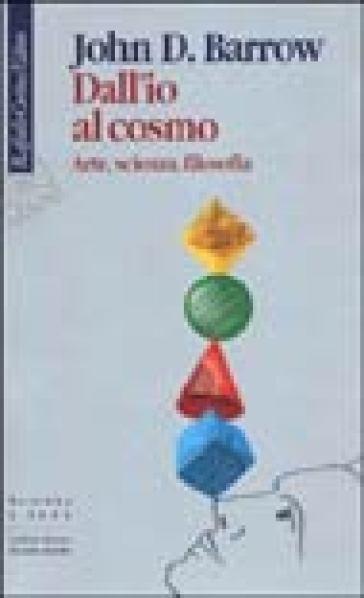 Dall'io al cosmo. Arte, scienza, filosofia - John D. Barrow  