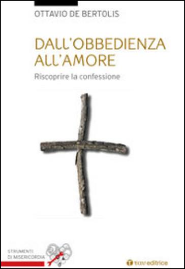 Dall'obbedienza all'amore. Riscoprire la confessione - Ottavio De Bertolis | Rochesterscifianimecon.com