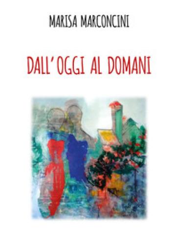Dall'oggi al domani - Marisa Marconcini - Libro - Mondadori Store