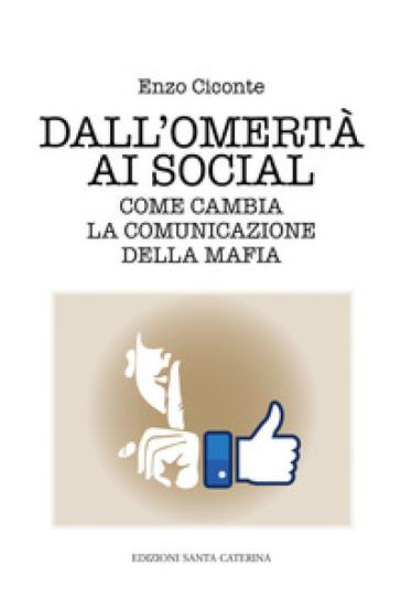 Dall'omertà ai social. Come cambia la comunicazione della mafia - Enzo Ciconte   Thecosgala.com