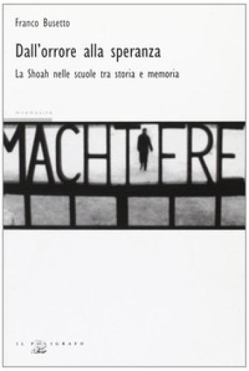 Dall'orrore alla speranza. La Shoah nelle scuole fra storia e memoria - Franco Busetto | Jonathanterrington.com