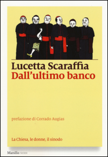 Dall'ultimo banco. La Chiesa, le donne, il sinodo - Lucetta Scaraffia |