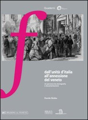 Dall'unità d'Italia all'annessione del Veneto. Un percorso tra storiografia e documentazione - Davide Bobba |
