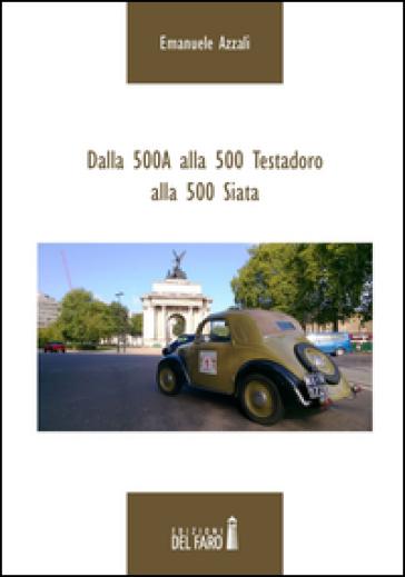 Dalla 500A alla 500 Testadoro alla 500 Siata - Emanuele Azzali |