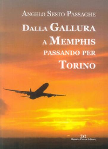 Dalla Gallura a Memphis passando per Torino - Angelo S. Passaghe |