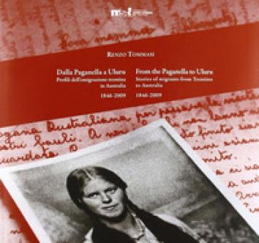 Dalla Paganella a Uluru. Profili dell'emigrazione trentina in Australia. 1846-2009 - Renzo Tommasi |