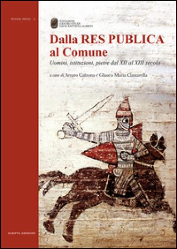 Dalla Res Publica al Comune. Uomini, istituzioni, pietre dal XII al XIII secolo - A. Calzona   Kritjur.org