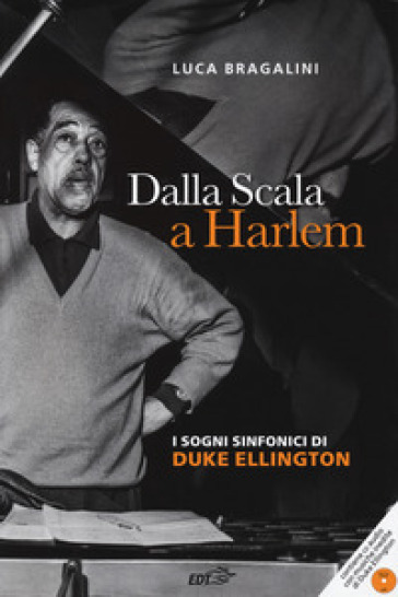 Dalla Scala a Harlem. I sogni sinfonici di Duke Ellington. Con CD-Audio - Luca Bragalini |