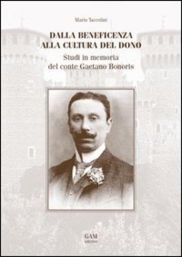 Dalla beneficenza alla cultura del dono. Studi in memoria del conte Gaetano Bonoris - Mario Taccolini  