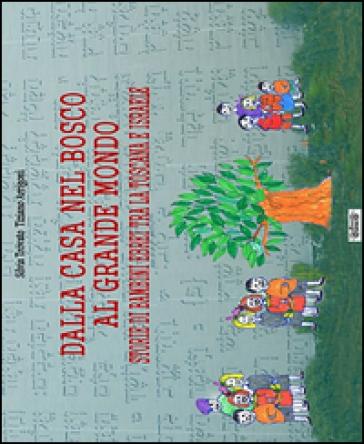 Dalla casa nel bosco al grande mondo. Storie di bambini ebrei tra la Toscana e Israele - Silvia Trovato |