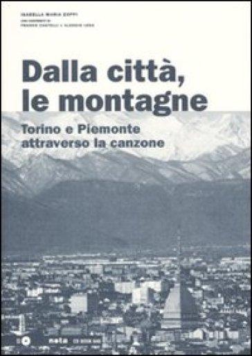 Dalla città, le montagne. Torino e il Piemonte attraverso la canzone. Con CD Audio - Isabella M. Zoppi |