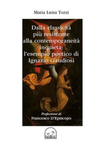Dalla classicità più resistente alla contemporaneità inquieta: l'esempio poetici di Ignazio Gaudiosi - Maria Luisa Tozzi | Rochesterscifianimecon.com