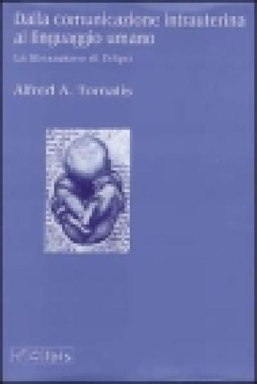 Dalla comunicazione intrauterina al linguaggio umano. La liberazione di Edipo - Alfred Tomatis   Rochesterscifianimecon.com