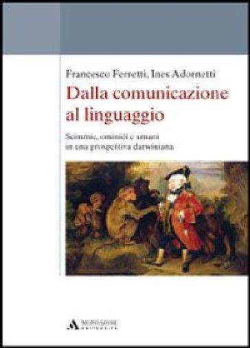 Dalla comunicazione al linguaggio. Scimmie, ominidi e umani in una prospettiva darwiniana - Ines Adornetti pdf epub