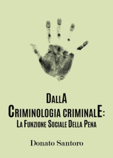 Dalla criminologia criminale: la funzione sociale della pena - Donato Santoro  