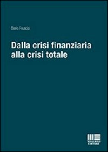 Dalla crisi finanziaria alla crisi totale - Dario Fruscio |