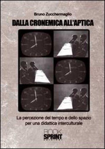 Dalla cronemica all'aptica. La percezione del tempo e dello spazio per una didattica interculturale - Bruno Zucchermaglio |