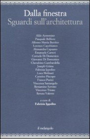 Dalla finestra sguardi sull 39 architettura libro for Libri sull architettura