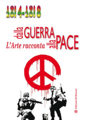 Dalla guerra alla pace. L'arte racconta
