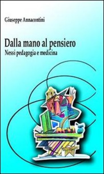 Dalla mano al pensiero. Nessi, pedagogia e medicina - Giuseppe Annacontini   Ericsfund.org